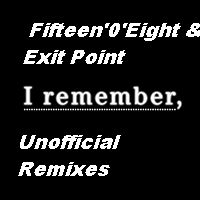 Fifteen'0'Eight & Exit Point - I Remember Unofficial Remixes -> Jungle, Drum & Bass