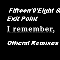 View Album : Fifteen'0'Eight & Exit Point - I Remember Official Remixes